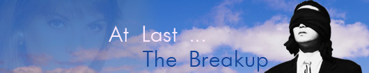 At Last . . . The Breakup