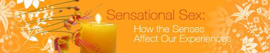Sensational Sex: How the Senses Affect Our Experiences