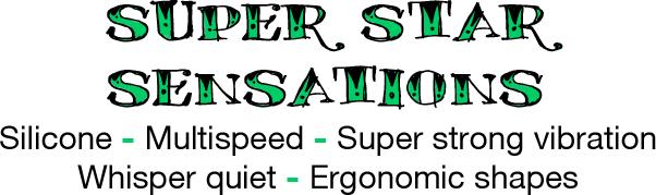 Super Star Sensations. Silicone, Multispeed, Super strong vibration, Whisper quiet, Ergonomic shapes