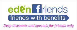 Eden Friends. Deep discounts and specials for friends only