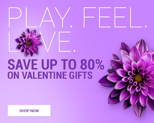 Play. Feel. Love - Save up to 80% on Valentine Gifts
