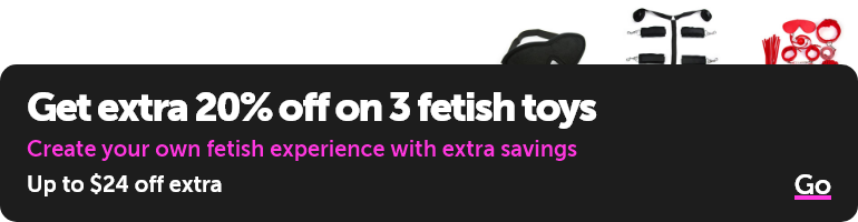 Get extra 20% off on 3 fetish toys