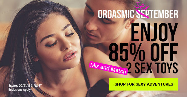 Orgasmic SEXtember Kit! Buy 2 For 85% Off