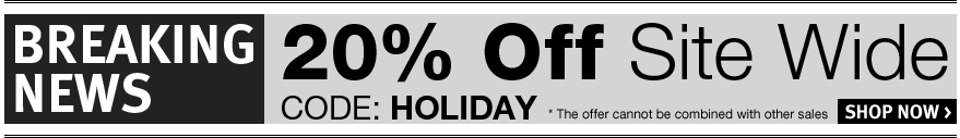 Breaking news: 20% off site wide - code: HOLIDAY