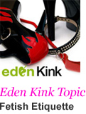 Eden Kink Topic - Fetish Etiquette
