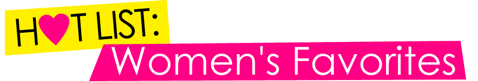 Hot list: Women's Favorites