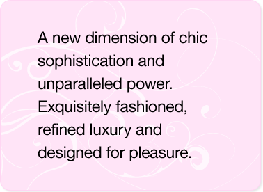 A new dimension of chic sophistication and unparalleled power