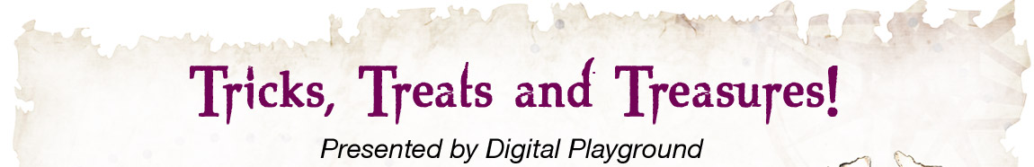 Tricks, Treats and Treasures! Presented by Digital Playground