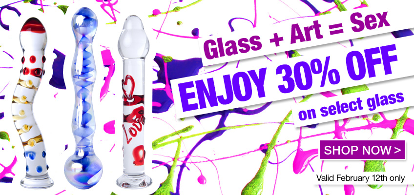 (Glass + Art = Sex) Enjoy 30% OFF on select glass