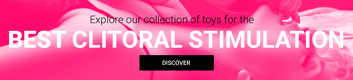 Explore our collection of toys for the best clitoral stimulation