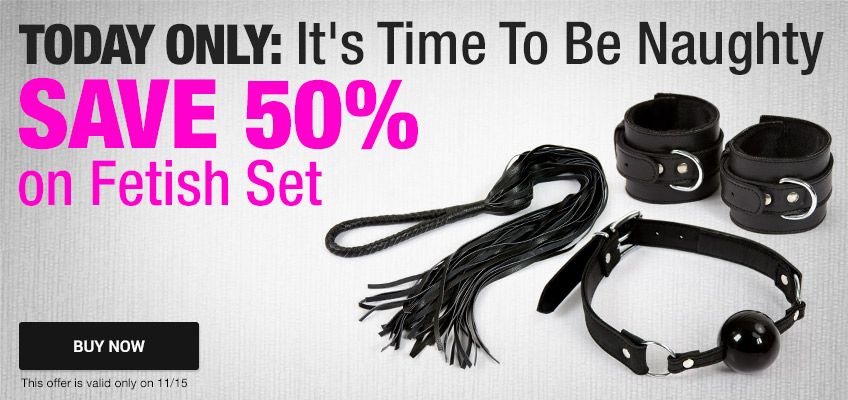 It's Time To Be Naughty. Save 50% on Fetish Set