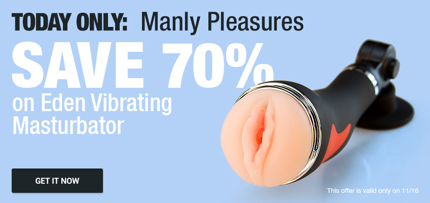 Today Only: Manly Pleasures. Save 70% on Eden Vibrating Masturbator