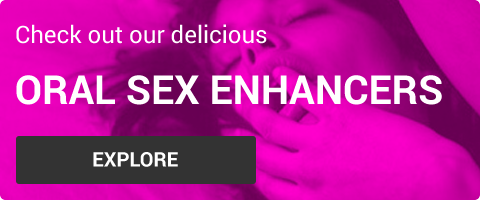 Check out our delicious oral sex enhancers
